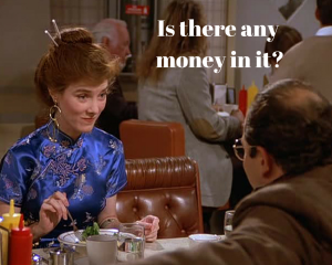 Is there any money in it-