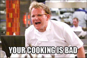 Gordon-Ramsay-Angry-Kitchen-YOUR-COOKING-IS-BAD