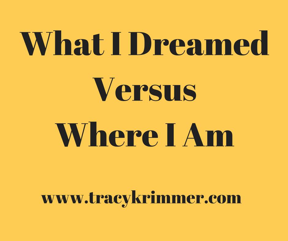 What I Dreamed Versus Where I Am