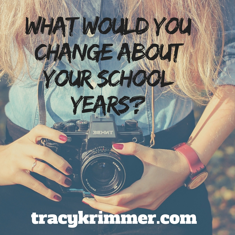 What Would YouChange AboutYour School Years-